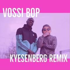Stormzy X VOSSI BOP (Kyesenberg Bootleg) [BUY = FREE DL]