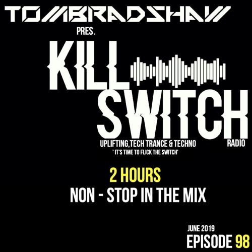Tom Bradshaw pres. Killswitch 98 [2 Hours Non-Stop In The Mix] [June 2019]