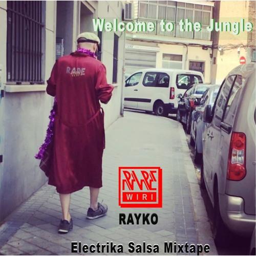 Welcome to the Jungle (Rayko Electrika Salsa Mixtape) Jun 2019