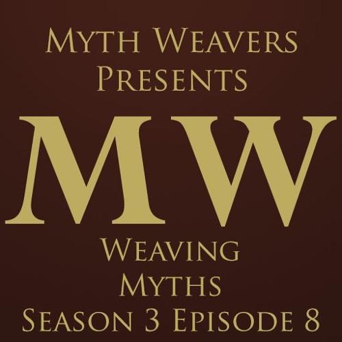 Weaving Myths Season 3 Episode 8
