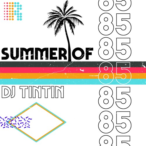 DJ TinTin - Summer Of 85 -  #42 Traxsource Top 100 Nu Disco/Indie Dance Chart
