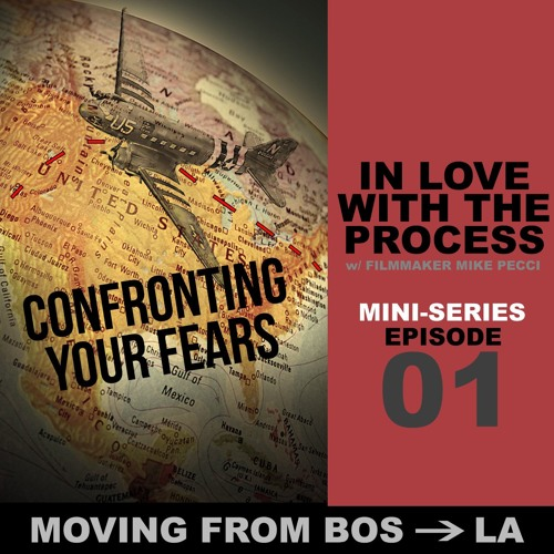 BOS to LA MINI-SERIES 01 | CONFRONTING YOUR FEARS (with MIKE PECCI)