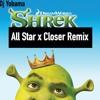 Closer X All Star Remix