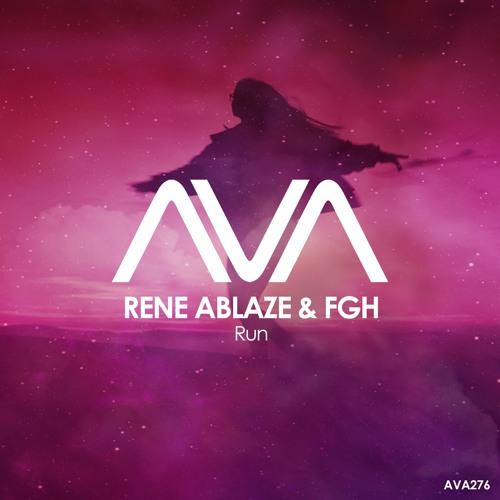 AVA276 - Rene Ablaze & FGH - Run *Out Now!*