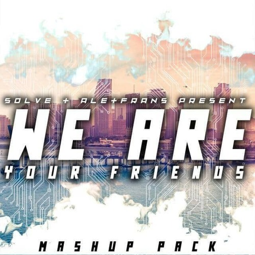 "Solve & Ale&Frans Present: ""WE ARE YOUR FRIENDS"" Mashup Pack [FREE DOWNLOAD]"