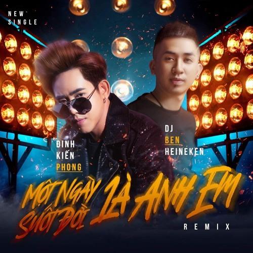 Việt Remix - Một Ngày Là Anh Em Suốt Đời Là Anh Em - Ben Heineken ft. Đinh Kiến Phong