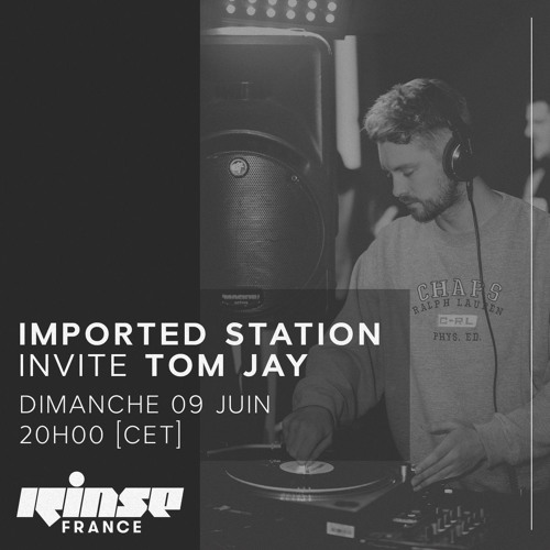 Rinse France | Tom Jay x Imported Paris - 9th June 2019