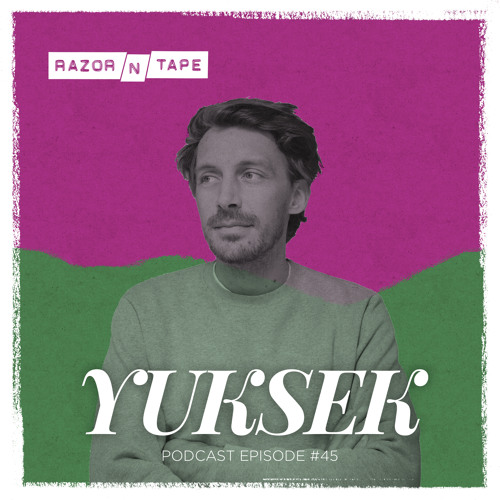 Razor-N-Tape Podcast - Episode 45: Yuksek