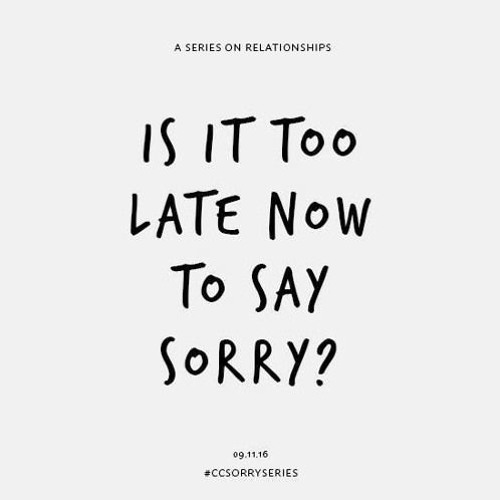 Is It Too Late To Say Sorry?