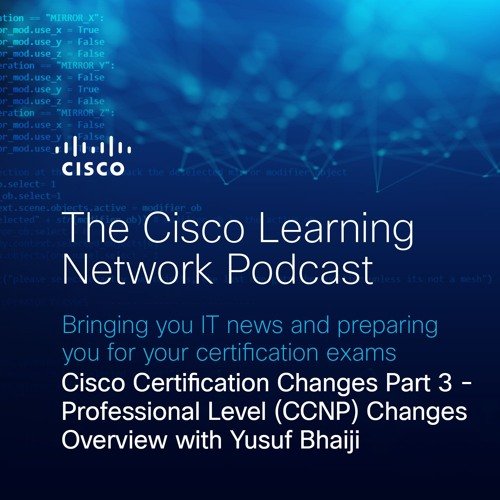 Cisco Certification Changes, Part 3: Professional-Level (CCNP) Overview with Yusuf Bhaiji