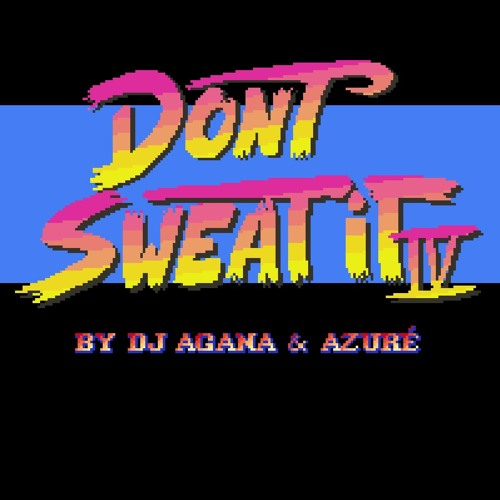 DJ Agana & Azure - Don't Sweat It (Vol. 4)