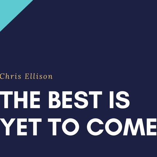6-9-19 | Chris Ellison | The Best is Yet to Come | Genesis 12:1-4