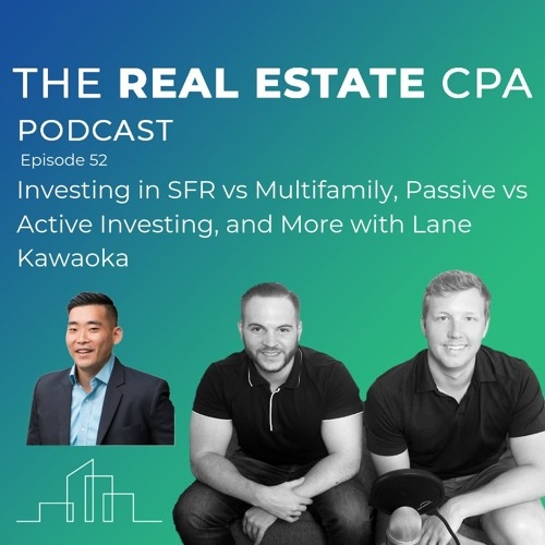 52. Investing in SFR vs Multifamily, Passive vs Active Investing, and More with Lane Kawaoka