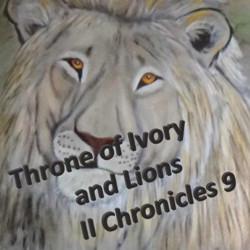 Throne Of Ivory And Lions II Chronicles 9