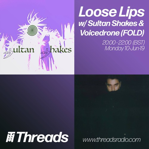Loose Lips w/ Sultan Shakes & Voicedrone (FOLD) - 10-Jun-19
