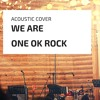 WE ARE [ONE OK ROCK] Cover