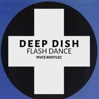 Deep Dish - Flash Dance (MVCE BOOTLEG) FREE DL.