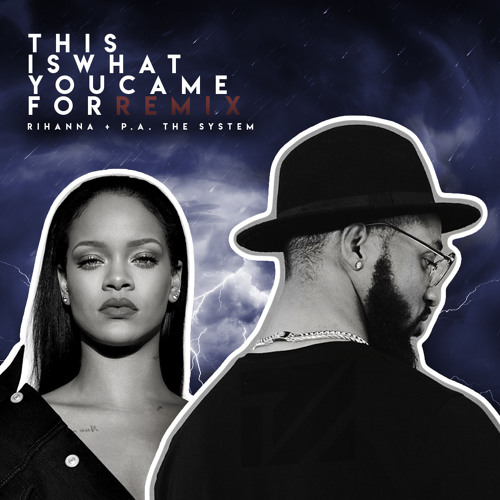 This Is What You Came For REMIX Rihanna + P.A. THE SYSTEM