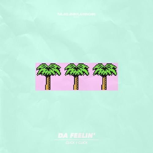Click † Click - Da Feelin' [Palms & Flamingos]