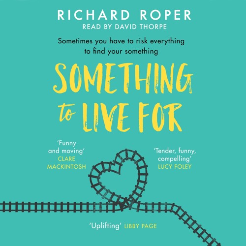 Something To Live For by Richard Roper, read by David Thorpe