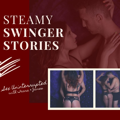 Show 35: Steamy Swinger Stories 2.0