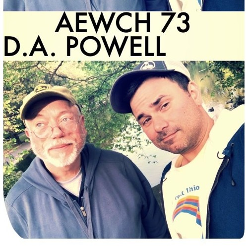 AEWCH 73: D.A. POWELL or THE QUEER ESOTERIC POWER OF POETRY