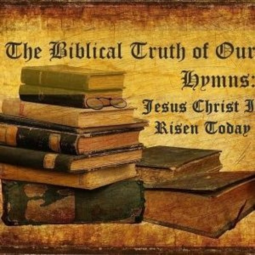 The Biblical Truth Of Our Hymns Jesus Christ Is Risen Today