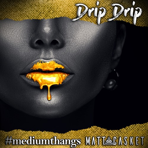 #mediumthangs & Matt Casket - Drip Drip [Available On All Streaming Platforms]