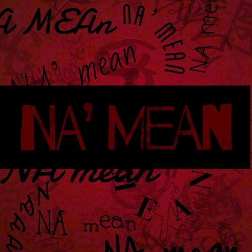 Na' Mean ( prod. by Twins Over 808 )