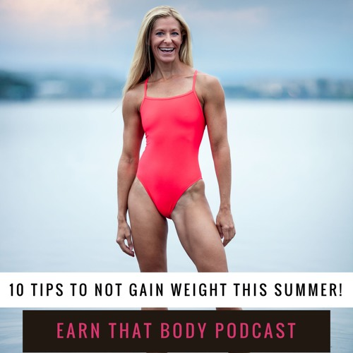 #141 10 Tips to NOT Gain Weight This Summer