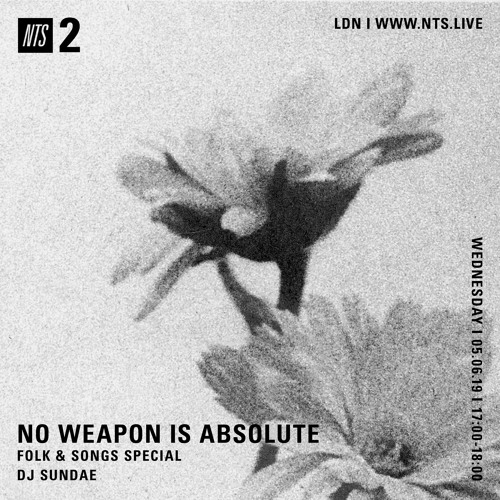 NO WEAPON IS ABSOLUTE - DJ Sundae - 05-06-2019 - NTS 2 by I'm a