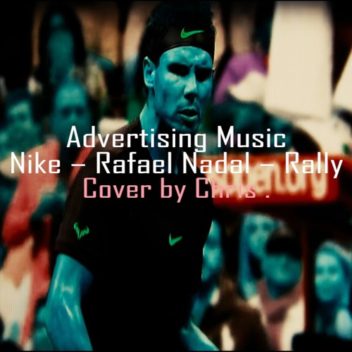Arturo Emborracharse Amigo  Advertising Music - Nike – Rafael Nadal – Rally [Cover by Chris .] by Chris  . on SoundCloud - Hear the world's sounds