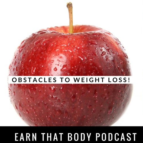 #145 Obstacles to Weight Loss