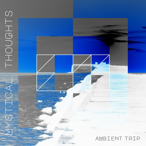 Mystical Thoughts (Ambient Trip)