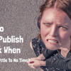 How to Self-Publish a Book When You Have Little To No Time?