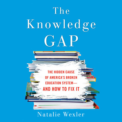 The Knowledge Gap by Natalie Wexler, read by Natalie Wexler