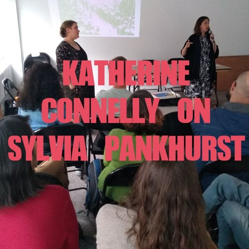 Katherine Connelly on Sylvia Pankhurst: A Suffragette in America