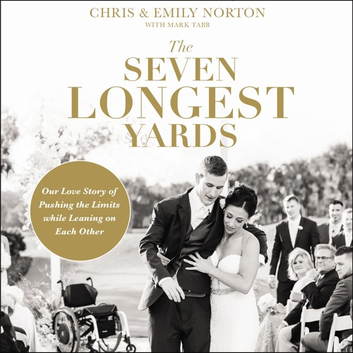 THE SEVEN LONGEST YARDS by Chris and Emily Norton