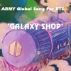 ARMY GLOBAL SONG for BTS 'GALAXY SHOP' Official Audio