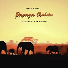 White Label - Papaya Chokwe (Alexo B & Dj Alex Bootleg)