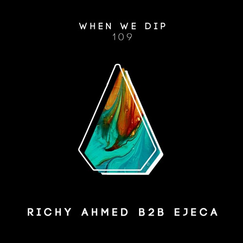 Richy Ahmed b2b Ejeca - When We Dip 109 (Live from Dublin)