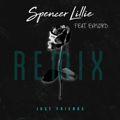 Spencer Lillie - Just Friends (Explord Remix)