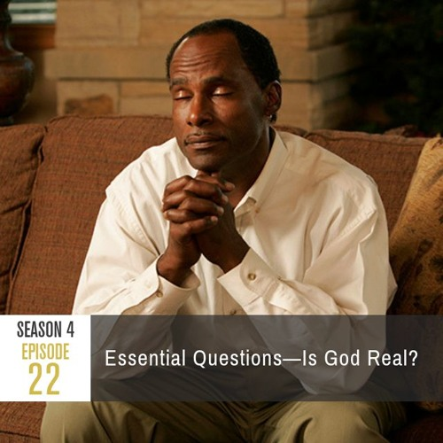 Season 4 Episode 22 - Essential Questions: Is God Real?
