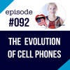 #092 The Evolution of Cell Phones