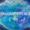 Unfinished - SCHIZOPHRENIA V: Omega