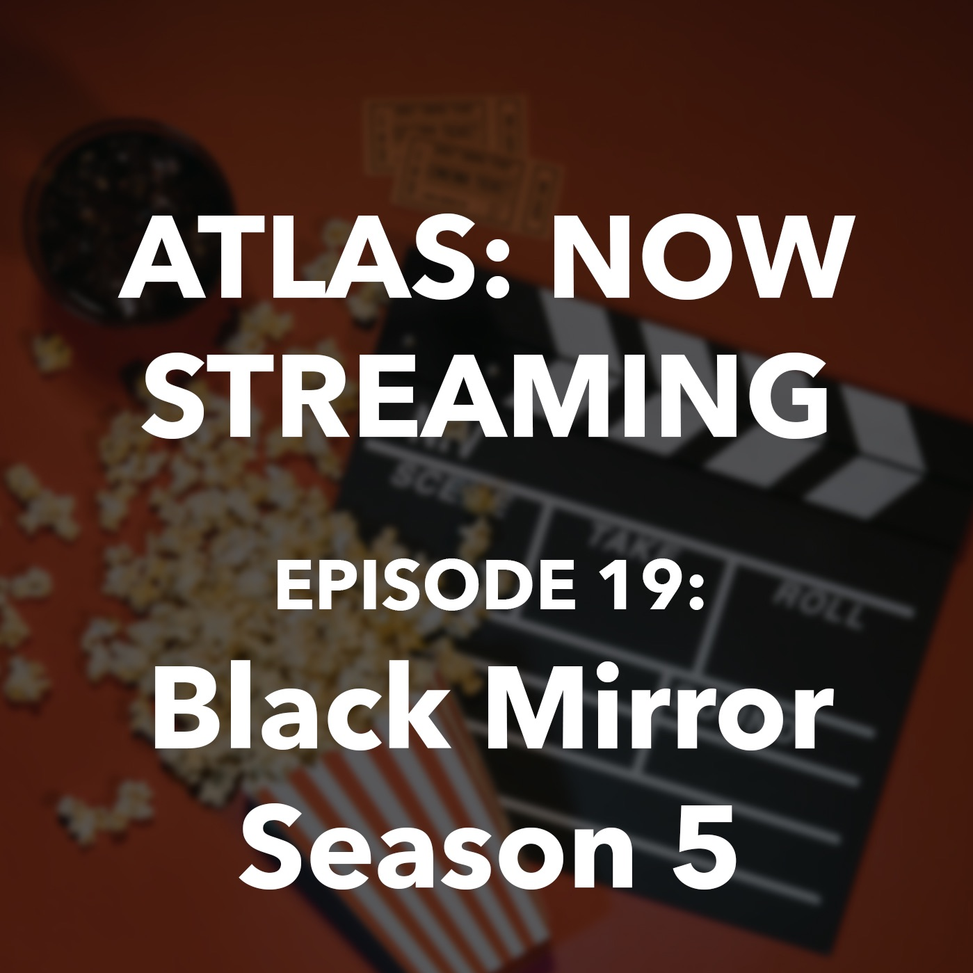 Atlas: Now Streaming Episode 19 - Black Mirror Season 5