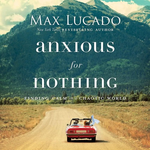 ANXIOUS FOR NOTHING by Max Lucado | Chapter One