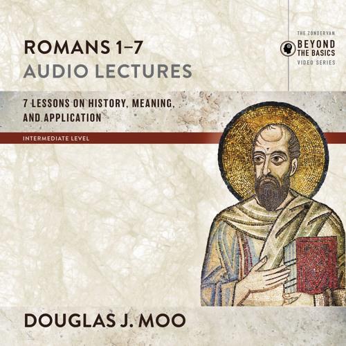 ROMANS 1-7: AUDIO LECTURES by Douglas J. Moo
