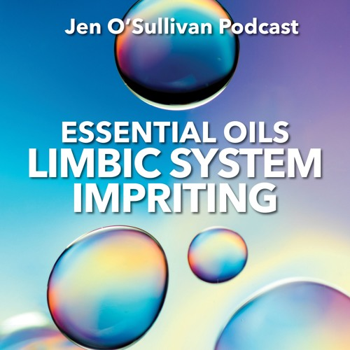 Limbic System Imprinting With Essential Oils By Jen OSullivan