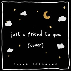 Just A Friend To You Cover
